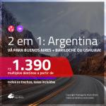 Promoção de Passagens 2 em 1 para a <b>ARGENTINA</b> – Vá para: <b>Buenos Aires + Bariloche ou Ushuaia</b>! A partir de R$ 1.390, todos os trechos, c/ taxas!