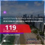 BAIXOU!!! Promoção de Passagens de <b> FEIRA DE SANTANA</b> para <b>RECIFE</b> ou vice-versa! A partir de R$ 119, ida e volta, c/ taxas!