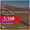 BAIXOU!!! Promoção de Passagens para o <b>PERU: Cusco ou Lima</b>! A partir de R$ 1.148, ida e volta, c/ taxas!