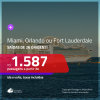 Promoção de Passagens para a <b>FLÓRIDA: Miami, Orlando ou Fort Lauderdale</b>! A partir de R$ 1.587, ida e volta, c/ taxas!