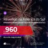Seleção de passagens para o <b>RÉVEILLON na AMÉRICA DO SUL</b>! Vá para a: <b>ARGENTINA, BOLÍVIA, CHILE, PARAGUAI ou URUGUAI</b>! A partir de R$ 960, ida e volta, c/ taxas!