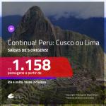 Continua!!! Promoção de Passagens para o <b>PERU: Cusco ou Lima</b>! A partir de R$ 1.158, ida e volta, c/ taxas!