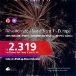 RÉVEILLON e/ou NATAL  3 em 1 na <b>EUROPA – AMSTERDAM + PARIS + LONDRES</b>! A partir de R$ 2.319, todos os trechos, c/ taxas! Opções de VOO DIRETO!