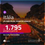 Promoção de Passagens para a <b>ITÁLIA: Milão, Roma ou Veneza</b>! A partir de R$ 1.795, ida e volta, c/ taxas!