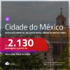 Passagens para a <b>CIDADE DO MÉXICO</b>! A partir de R$ 2.130, ida e volta, c/ taxas! Datas até JUNHO/20, inclusive Natal, férias de Janeiro e mais feriados!