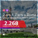 Promoção de Passagens 2 em 1 – <b>PARIS + ROMA</b>! A partir de R$ 2.268, todos os trechos, c/ taxas!