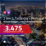 Promoção de Passagens 2 em 1 – <b>TAILÂNDIA: Bangkok + PORTUGAL: Lisboa</b>! A partir de R$ 3.475, todos os trechos, c/ taxas!
