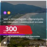Promoção de <b>PASSAGEM + HOSPEDAGEM</b> para <b>FLORIANÓPOLIS</b>! A partir de R$ 300, por pessoa, quarto duplo, c/ taxas! Em até 10X SEM JUROS!