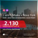 Promoção de Passagens 2 em 1 – <b>MIAMI + NOVA YORK</b>! A partir de R$ 2.130, todos os trechos, c/ taxas! Datas para a BLACK FRIDAY!