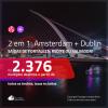 Promoção de Passagens 2 em 1 – <b>AMSTERDAM + DUBLIN</b>! A partir de R$ 2.376, todos os trechos, c/ taxas!