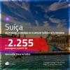 Promoção de Passagens para a <b>SUÍÇA: Basel, Genebra ou Zurique</b>! A partir de R$ 2.255, ida e volta, c/ taxas!