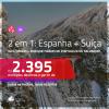 Promoção de Passagens 2 em 1 – <b>ESPANHA: Madri + SUÍÇA: Zurique</b>! A partir de R$ 2.395, todos os trechos, c/ taxas!