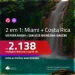 Promoção de Passagens 2 em 1 – <b>MIAMI + COSTA RICA: San Jose</b>! A partir de R$ 2.138, todos os trechos, c/ taxas!