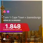 CONTINUA!!! Promoção de Passagens 2 em 1 para a <b>ÁFRICA DO SUL</b> – Vá para: <b>Cape Town + Joanesburgo</b>! A partir de R$ 1.848, todos os trechos, c/ taxas!