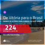 Promoção de Passagens saindo de <b>VITÓRIA</b> para o BRASIL ou vice-versa! Valores a partir de R$ 224, ida e volta!