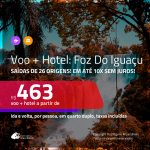 Promoção de <b>PASSAGEM + HOTEL</b> para <b>FOZ DO IGUAÇU</b>! A partir de R$ 463, por pessoa, quarto duplo, c/ taxas!
