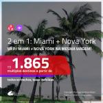 Promoção de Passagens 2 em 1 – <b>MIAMI +  NOVA YORK</b>! A partir de R$ 1.865, todos os trechos, c/ taxas! Com opções de BAGAGEM INCLUÍDA!