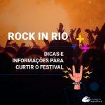Rock In Rio: um guia completo para curtir o festival