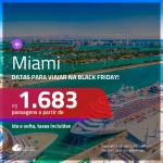 Para viajar na BLACK FRIDAY! Promoção de Passagens para <b>MIAMI</b> a partir de R$ 1.683, com datas para a BLACK FRIDAY, ida e volta, c/ taxas!