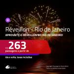 Passagens em promoção para o <b>RÉVEILLON</b>! Vá para o <b>RIO DE JANEIRO</b> a partir de R$ 263, ida e volta, c/ taxas!