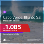 Promoção de Passagens para a <b>ILHA DO SAL, Cabo Verde, na África</b>! A partir de R$ 1.085, ida e volta, c/ taxas!