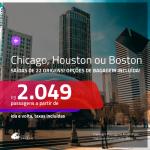 Promoção de Passagens para os <b>EUA: Chicago, Houston ou Boston</b>! A partir de R$ 2.049, ida e volta, c/ taxas! Com opções de BAGAGEM INCLUÍDA!