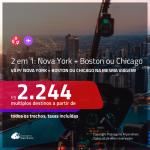 Promoção de Passagens 2 em 1 – <b>BOSTON ou CHICAGO + NOVA YORK</b>! A partir de R$ 2.244, todos os trechos, c/ taxas! Com opções de BAGAGEM INCLUÍDA!