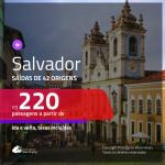 Promoção de Passagens para <b>SALVADOR</b>! A partir de R$ 220, ida e volta, c/ taxas!
