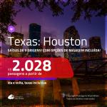 Promoção de Passagens para o <b>TEXAS: Houston</b>! A partir de R$ 2.028, ida e volta, c/ taxas! Com opções de BAGAGEM INCLUÍDA!