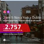 Promoção de Passagens 2 em 1 – <b>NOVA YORK + DUBLIN</b>! A partir de R$ 2.757, todos os trechos, c/ taxas! Com opções de BAGAGEM INCLUÍDA!