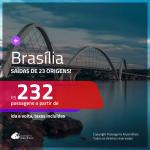 Promoção de Passagens para <b>BRASÍLIA</b>! A partir de R$ 232, ida e volta, c/ taxas!