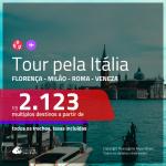 Tour pela <b>ITÁLIA</b>! Chegue por um destino, e vá embora por outro! A partir de R$ 2.123, todos os trechos, c/ taxas!