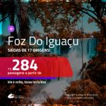 Promoção de Passagens para <b>FOZ DO IGUAÇU</b>! A partir de R$ 284, ida e volta, c/ taxas!