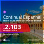 CONTINUA! Promoção de Passagens para a <b>ESPANHA: Barcelona, Bilbao, Madri, Malaga, Sevilha, Valência ou Vigo</b>! A partir de R$ 2.103, ida e volta, c/ taxas! Opções de VOO DIRETO com BAGAGEM INCLUÍDA! Datas até Julho/2020, inclusive Férias de Janeiro!