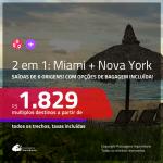 Promoção de Passagens 2 em 1 – <b>MIAMI + NOVA YORK</b>! A partir de R$ 1.829, todos os trechos, c/ taxas! Com opções de BAGAGEM INCLUÍDA!