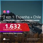 Promoção de Passagens 2 em 1 – <b>ESPANHA: Madri + CHILE: Santiago</b>! A partir de R$ 1.632, todos os trechos, c/ taxas!