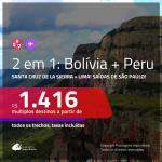 Promoção de Passagens 2 em 1 – <b>BOLÍVIA: Santa Cruz de la Sierra + PERU: Lima</b>! A partir de R$ 1.416, todos os trechos, c/ taxas!