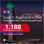 Promoção de Passagens 2 em 1 – <b>ARGENTINA: Buenos Aires + CHILE: Santiago</b>! A partir de R$ 1.188, todos os trechos, c/ taxas!