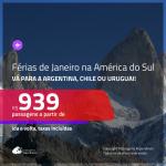 Férias de Janeiro na AMÉRICA DO SUL!!! Passagens para a <b>ARGENTINA: Buenos Aires, CHILE: Santiago ou URUGUAI: Montevideo</b> a partir de R$ 939, para viajar nas FÉRIAS DE JANEIRO, ida e volta, c/ taxas!