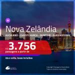 Seleção de Passagens para a <b>NOVA ZELÂNDIA: Auckland, Christchurch, Dunedin ou Queenstown</b>! A partir de R$ 3.756, ida e volta, c/ taxas!