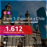Promoção de Passagens 2 em 1 – <b>ESPANHA: Madri + CHILE: Santiago</b>! A partir de R$ 1.612, todos os trechos, c/ taxas!