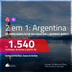 Promoção de Passagens 2 em 1 para a <b>ARGENTINA</b> – Escolha entre: <b>Bariloche ou Ushuaia + Buenos Aires</b>! A partir de R$ 1.540, todos os trechos, c/ taxas!