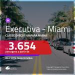 Passagens em <b>CLASSE EXECUTIVA</b> para <b>MIAMI</b>! A partir de R$ 3.654, ida e volta, c/ taxas!