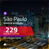 Promoção de Passagens para <b>SÃO PAULO</b>! A partir de R$ 229, ida e volta, c/ taxas!