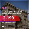 Tour pela <b>Itália</b>! Chegue por um destino e vá embora por outro! A partir de R$ 2.199, todos os trechos, c/ taxas!