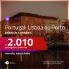 Promoção de Passagens para <b>PORTUGAL: Lisboa ou Porto</b>! A partir de R$ 2.010, ida e volta, c/ taxas!