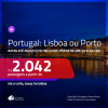Promoção de Passagens para <b>PORTUGAL: Lisboa ou Porto</b>! A partir de R$ 2.042, ida e volta, c/ taxas! Datas até AGOSTO/20, inclusive férias de JAN/20, férias de JUL/20 e mais!