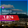 Promoção de Passagens para o <b>MÉXICO: Guadalajara, Monterrey ou Puerto Vallarta</b>! A partir de R$ 1.874, ida e volta, c/ taxas!