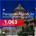 Passagens para o <b>PARAGUAI: Assunção</b>! A partir de R$ 1.063, ida e volta, c/ taxas! Datas até julho/2020, inclusive RÉVEILLON e FERIADOS!!!