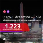 Promoção de Passagens 2 em 1 – <b>ARGENTINA: Buenos Aires + CHILE: Santiago</b>! A partir de R$ 1.223, todos os trechos, c/ taxas! Datas até JULHO/20!